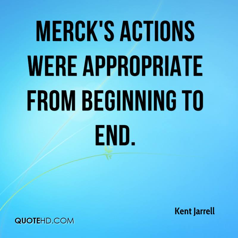 Merck's actions were appropriate from beginning to end.