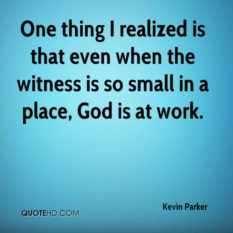 One thing I realized is that even when the witness is so small in a place, God is at work.