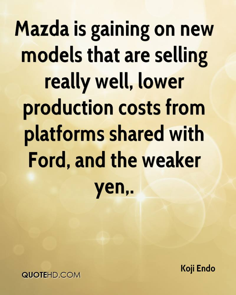 Mazda is gaining on new models that are selling really well, lower production costs from platforms shared with Ford, and the weaker yen.