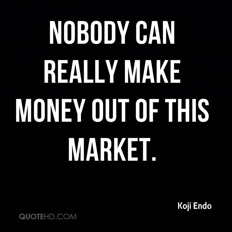 Nobody can really make money out of this market.