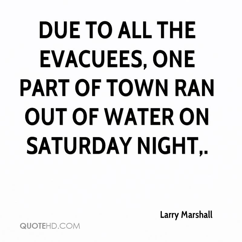 Due to all the evacuees, one part of town ran out of water on Saturday night.