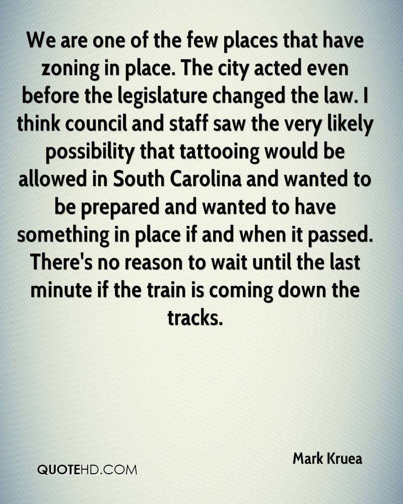 We are one of the few places that have zoning in place. The city acted even before the legislature changed the law. I think council and staff saw the very likely possibility that tattooing would be allowed in South Carolina and wanted to be prepared and wanted to have something in place if and when it passed. There's no reason to wait until the last minute if the train is coming down the tracks.