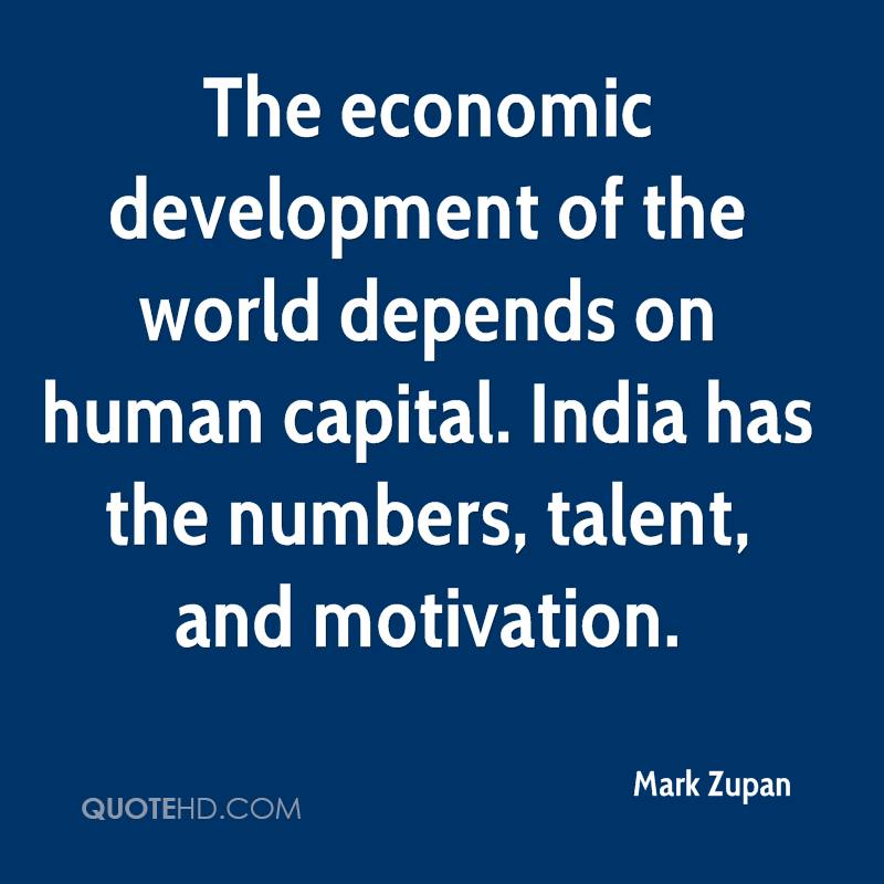 The economic development of the world depends on human capital. India has the numbers, talent, and motivation.
