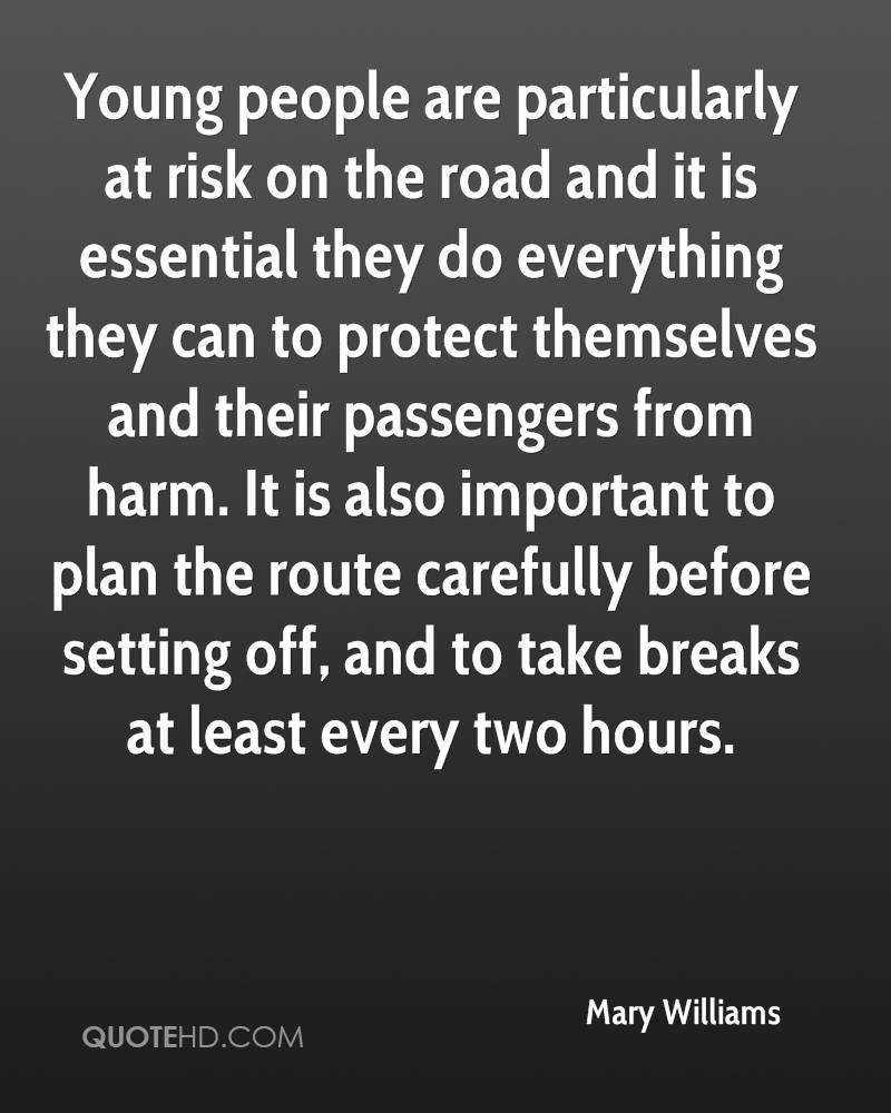 Young people are particularly at risk on the road and it is essential they do everything they can to protect themselves and their passengers from harm. It is also important to plan the route carefully before setting off, and to take breaks at least every two hours.