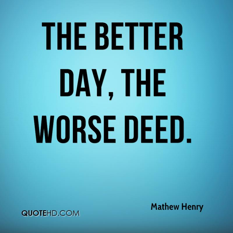 The better day, the worse deed.