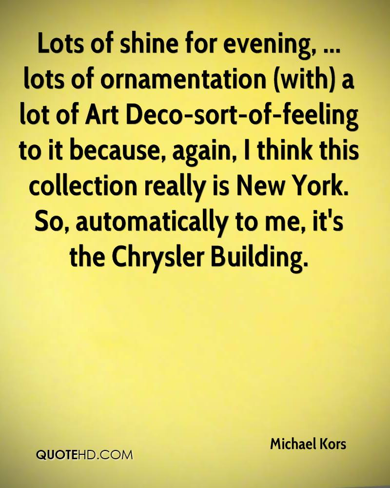 Lots of shine for evening, ... lots of ornamentation (with) a lot of Art Deco-sort-of-feeling to it because, again, I think this collection really is New York. So, automatically to me, it's the Chrysler Building.