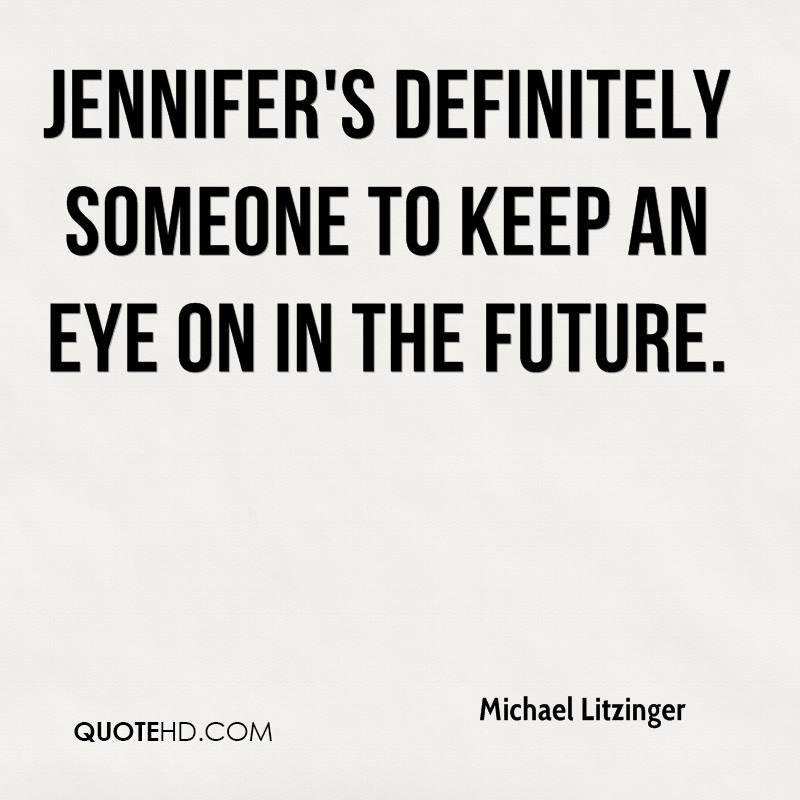 Jennifer's definitely someone to keep an eye on in the future.