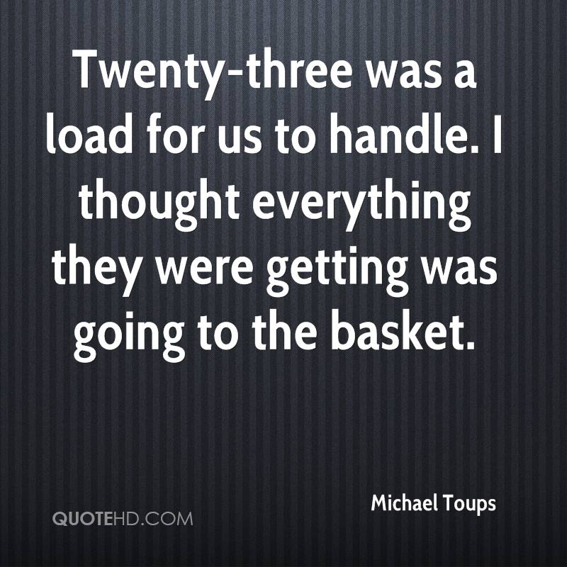 Twenty-three was a load for us to handle. I thought everything they were getting was going to the basket.