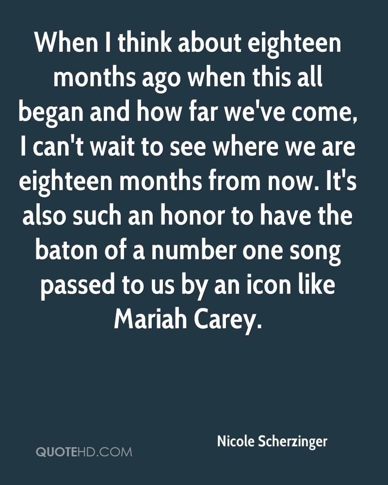 When I think about eighteen months ago when this all began and how far we've come, I can't wait to see where we are eighteen months from now. It's also such an honor to have the baton of a number one song passed to us by an icon like Mariah Carey.
