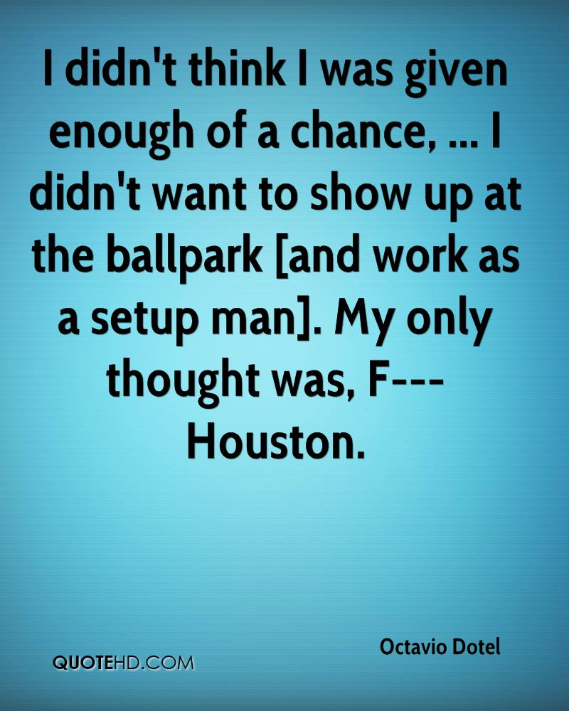 I didn't think I was given enough of a chance, ... I didn't want to show up at the ballpark [and work as a setup man]. My only thought was, F--- Houston.