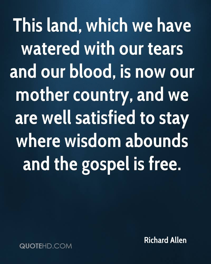 This land, which we have watered with our tears and our blood, is now our mother country, and we are well satisfied to stay where wisdom abounds and the gospel is free.