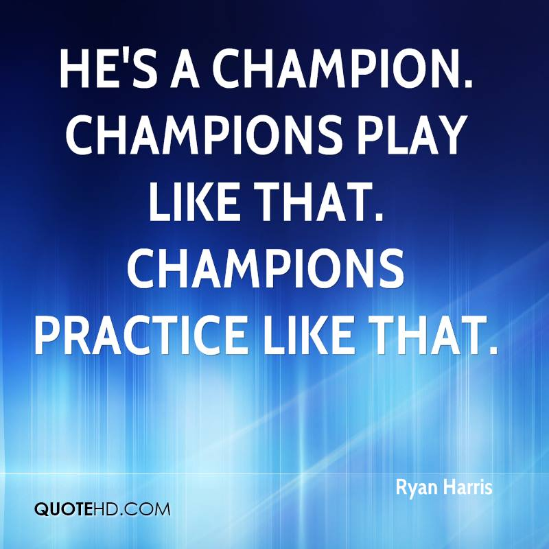 He's a champion. Champions play like that. Champions practice like that.