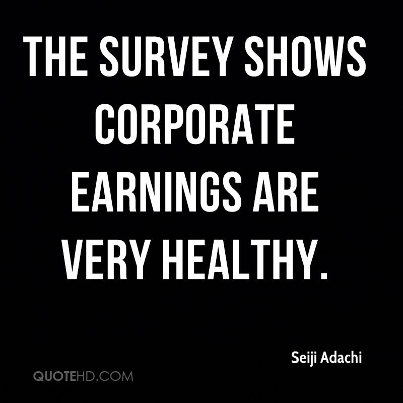 The survey shows corporate earnings are very healthy.