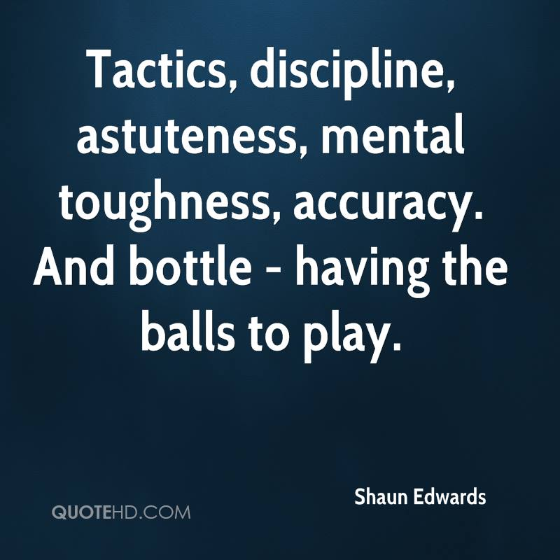 Tactics, discipline, astuteness, mental toughness, accuracy. And bottle - having the balls to play.