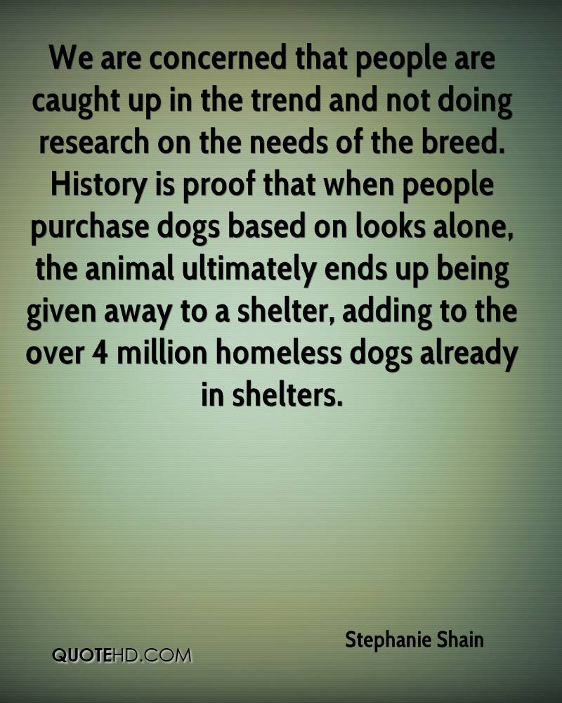 We are concerned that people are caught up in the trend and not doing research on the needs of the breed. History is proof that when people purchase dogs based on looks alone, the animal ultimately ends up being given away to a shelter, adding to the over 4 million homeless dogs already in shelters.