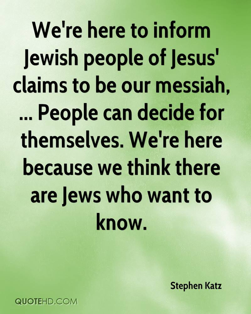 We're here to inform Jewish people of Jesus' claims to be our messiah, ... People can decide for themselves. We're here because we think there are Jews who want to know.