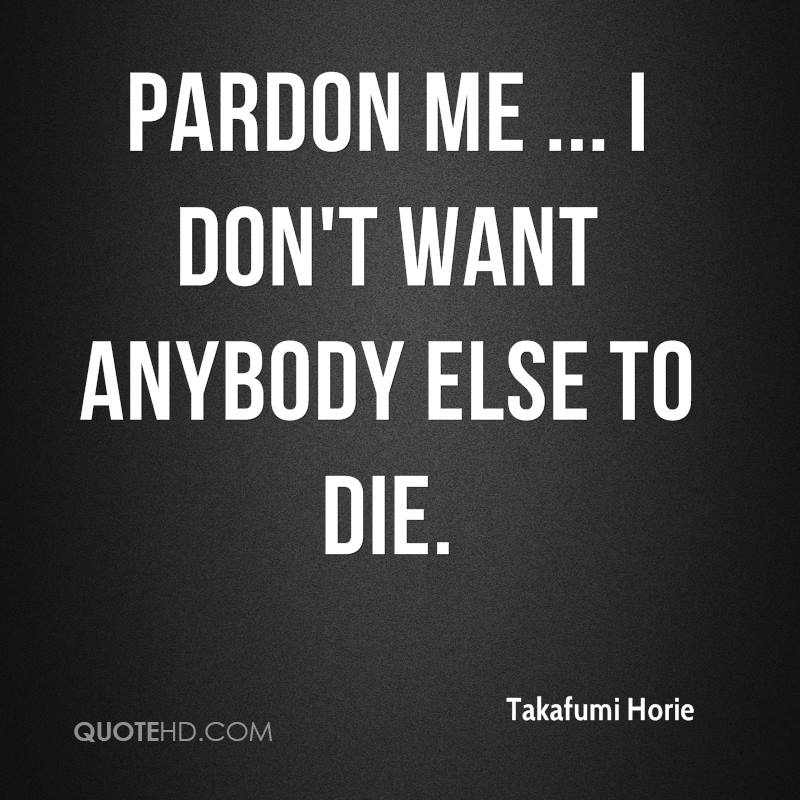 Pardon me ... I don't want anybody else to die.