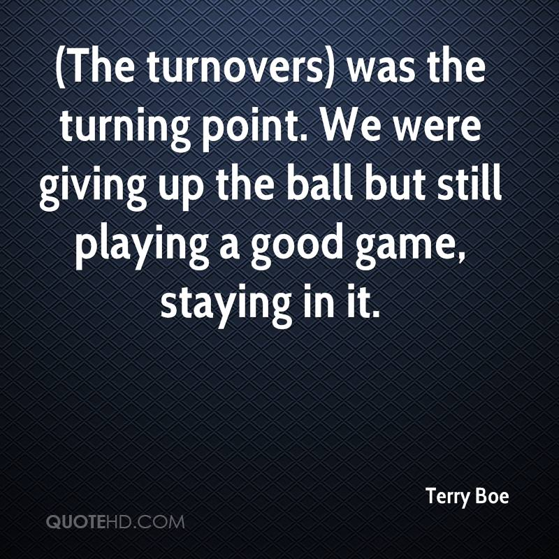 (The turnovers) was the turning point. We were giving up the ball but still playing a good game, staying in it.