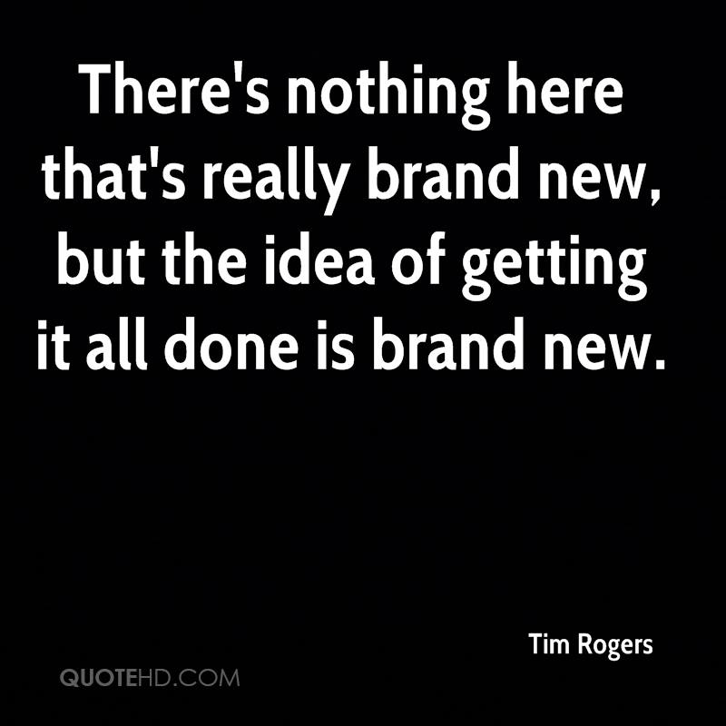 There's nothing here that's really brand new, but the idea of getting it all done is brand new.