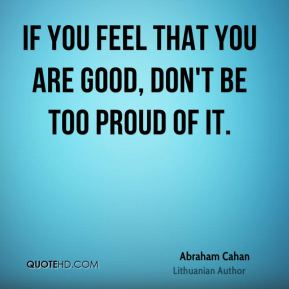 If you feel that you are good, don't be too proud of it.