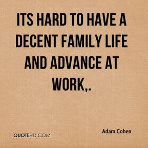 Adam Cohen - Its hard to have a decent family life and advance at work.