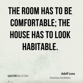 The room has to be comfortable; the house has to look habitable.