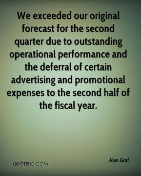 Alan Graf - We exceeded our original forecast for the second quarter due to outstanding operational performance and the deferral of certain advertising and promotional expenses to the second half of the fiscal year.