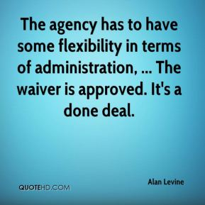 Alan Levine - The agency has to have some flexibility in terms of administration, ... The waiver is approved. It's a done deal.
