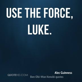 Alec Guinness - Use the Force, Luke.