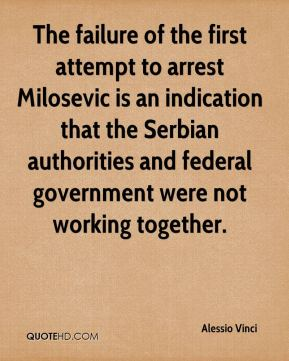 The failure of the first attempt to arrest Milosevic is an indication that the Serbian authorities and federal government were not working together.