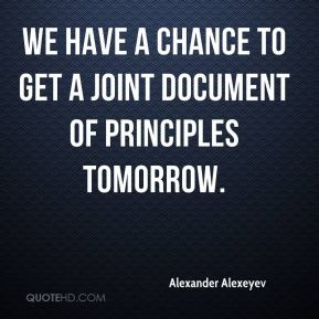 Alexander Alexeyev - We have a chance to get a joint document of principles tomorrow.