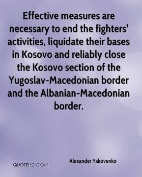 Alexander Yakovenko - Effective measures are necessary to end the fighters' activities, liquidate their bases in Kosovo and reliably close the Kosovo section of the Yugoslav-Macedonian border and the Albanian-Macedonian border.