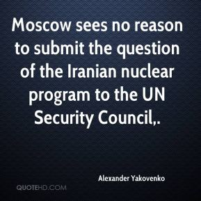Alexander Yakovenko - Moscow sees no reason to submit the question of the Iranian nuclear program to the UN Security Council.