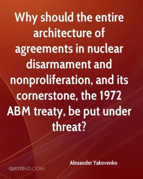 Alexander Yakovenko - Why should the entire architecture of agreements in nuclear disarmament and nonproliferation, and its cornerstone, the 1972 ABM treaty, be put under threat?