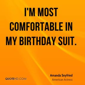 I'm most comfortable in my birthday suit.