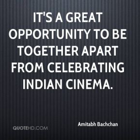 It's a great opportunity to be together apart from celebrating Indian cinema.