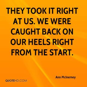 Ann McInerney - They took it right at us. We were caught back on our heels right from the start.