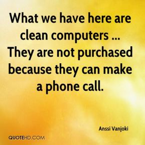 Anssi Vanjoki - What we have here are clean computers ... They are not purchased because they can make a phone call.
