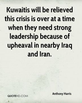 Anthony Harris - Kuwaitis will be relieved this crisis is over at a time when they need strong leadership because of upheaval in nearby Iraq and Iran.
