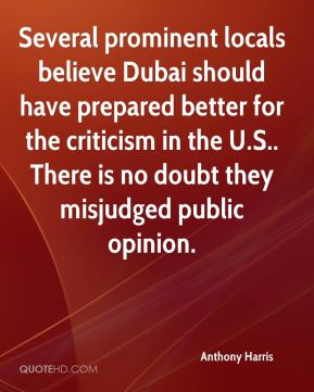 Anthony Harris - Several prominent locals believe Dubai should have prepared better for the criticism in the U.S.. There is no doubt they misjudged public opinion.