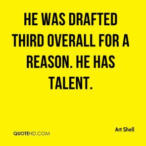 Art Shell - He was drafted third overall for a reason. He has talent.