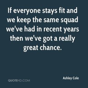 If everyone stays fit and we keep the same squad we've had in recent years then we've got a really great chance.