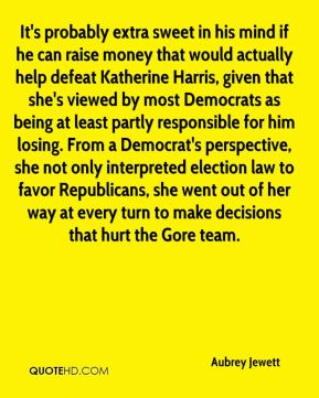 Aubrey Jewett - It's probably extra sweet in his mind if he can raise money that would actually help defeat Katherine Harris, given that she's viewed by most Democrats as being at least partly responsible for him losing. From a Democrat's perspective, she not only interpreted election law to favor Republicans, she went out of her way at every turn to make decisions that hurt the Gore team.