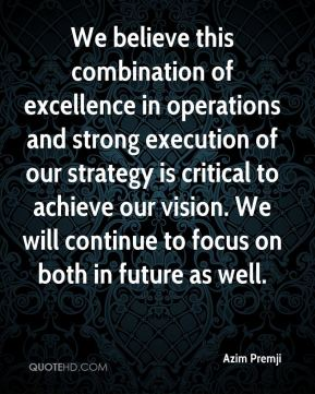 We believe this combination of excellence in operations and strong execution of our strategy is critical to achieve our vision. We will continue to focus on both in future as well.