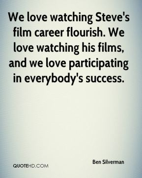 Ben Silverman - We love watching Steve's film career flourish. We love watching his films, and we love participating in everybody's success.