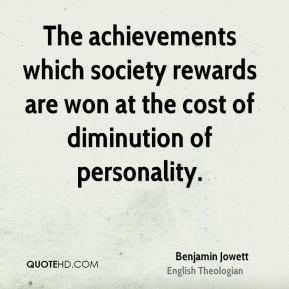 The achievements which society rewards are won at the cost of diminution of personality.