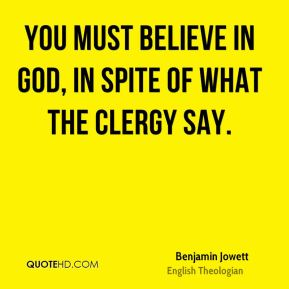 You must believe in God, in spite of what the clergy say.