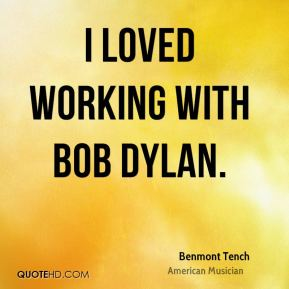 Benmont Tench - I loved working with Bob Dylan.