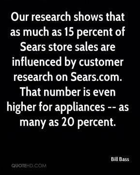 Bill Bass - Our research shows that as much as 15 percent of Sears store sales are influenced by customer research on Sears.com. That number is even higher for appliances -- as many as 20 percent.