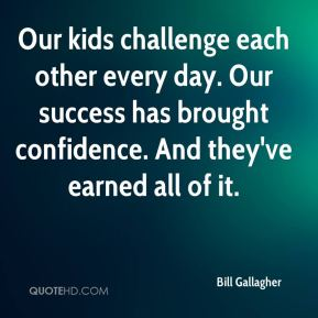 Our kids challenge each other every day. Our success has brought confidence. And they've earned all of it.